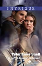 Be On The Lookout - Bodyguard ebook by Tyler Anne Snell