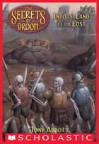 The Secrets of Droon #7: Into the Land of the Lost ebook by Tony Abbott, Tim Jessell