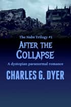 After the Collapse: The Nubs Trilogy #1 ebook by Charles G. Dyer