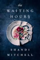 The Waiting Hours ebook by Shandi Mitchell