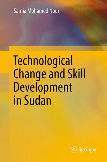 Technological Change and Skill Development in Sudan ebook by Samia Mohamed Nour
