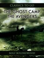The Ghost Camp; Or, The Avengers ebook by Rolf Boldrewood