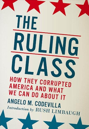 The Ruling Class - How They Corrupted America and What We Can Do About It ebook by Angelo M. Codevilla