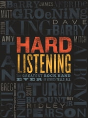 Hard Listening: The Greatest Rock Band Ever (of Authors) Tells All ebook by Stephen King, Scott Turow, Mitch Albom,...