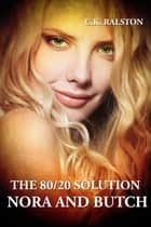 The 80/20 Solution: Nora and Butch ebook by C.K. Ralston