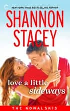 Love a Little Sideways ebook by Shannon Stacey