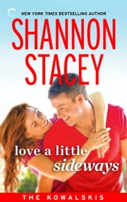 Love a Little Sideways: Book Seven of The Kowalskis ebook by Shannon Stacey