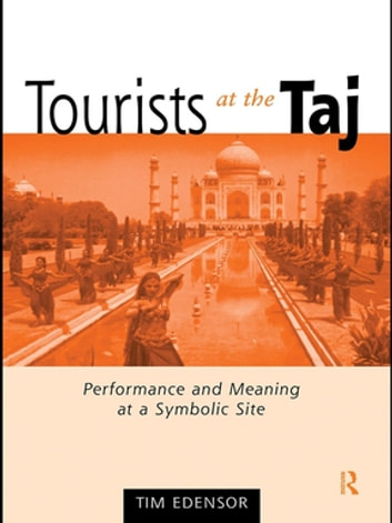 Tourists at the Taj - Performance and Meaning at a Symbolic Site ebook by Tim Edensor