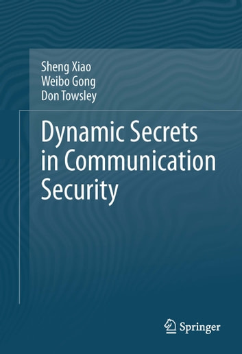 Dynamic Secrets in Communication Security ebook by Sheng Xiao,Weibo Gong,Don Towsley