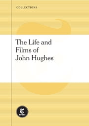 The Life and Films of John Hughes ebook by The New York Times