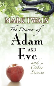 The Diaries of Adam and Eve and Other Stories ebook by Mark Twain