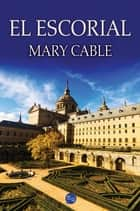El Escorial ebook by Mary Cable