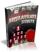 Super Affiliate Secrets ebook by Anonymous