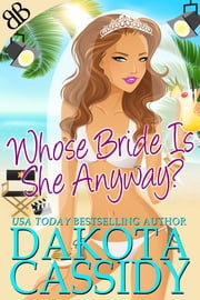 Whose Bride Is She Anyway? ebook by Dakota Cassidy
