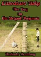 Literature Help: The Boy In the Striped Pajamas ebook by Students' Academy