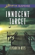 Innocent Target (Mills & Boon Love Inspired Suspense) ebook by Elisabeth Rees