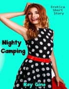 Nighty Camping: Erotica Short Story ebook by Roy Gino