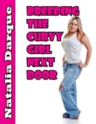 Breeding the Curvy Girl Next Door ebook by Natalia Darque