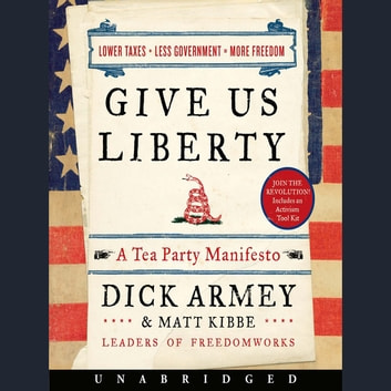 Give Us Liberty - A Tea Party Manifesto audiobook by Dick Armey,Matt Kibbe