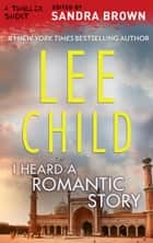 I Heard a Romantic Story ebook by Lee Child