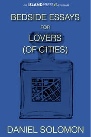 Bedside Essays for Lovers (of Cities) ebook by Daniel Solomon