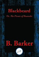 Blackbeard - Or, The Pirate of Roanoke ebook by B. Barker