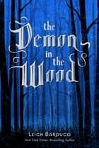 The Demon in the Wood - A Darkling Prequel Story eBook by Leigh Bardugo