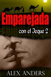 Emparejada con el jeque 2 ebook by Alex Anders