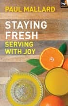 Staying Fresh ebook by Paul Mallard