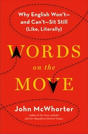 Words on the Move - Why English Won't - and Can't - Sit Still (Like, Literally) ebook by John McWhorter