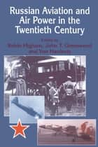 Russian Aviation and Air Power in the Twentieth Century ebook by John Greenwood, Von Hardesty, Robin Higham