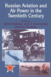 Russian Aviation and Air Power in the Twentieth Century ebook by John Greenwood,Von Hardesty,Robin Higham