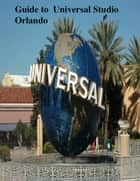 Guide to Universal Studio Orlando ebook by V.T.