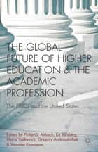 The Global Future of Higher Education and the Academic Profession ebook by P. Altbach,G. Androushchak,Y. Kuzminov,M. Yudkevich,L. Reisberg