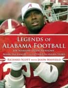 Legends of Alabama Football ebook by Richard Scott,Jason Mayfield,Jay Barker