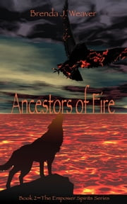 Ancestors Of Fire ebook by Brenda J Weaver