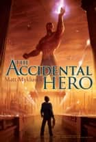 Accidental Hero ebook by Matt Myklusch