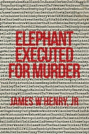 Elephant Executed for Murder ebook by James W Henry Jr