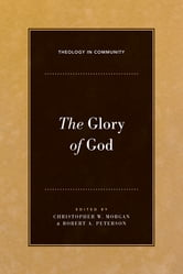 The Glory of God ebook by Tremper Longman,Richard B. Gaffin Jr.,Bryan Chapell,Stephen J. Nichols,Richard R. Melick Jr.,J. Nelson Jennings,Andreas J. Köstenberger