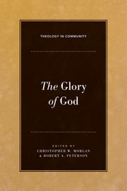 The Glory of God ebook by Tremper Longman,Richard B. Gaffin Jr.,Bryan Chapell,Stephen J. Nichols,Richard R. Melick Jr.,J. Nelson Jennings,Christopher W. Morgan,Robert A. Peterson,Andreas J. Köstenberger