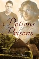 Potions & Prisons ebook by L.M. Brown