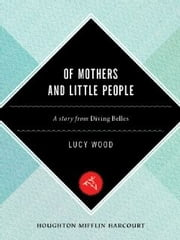 Of Mothers and Little People - A Short Story ebook by Lucy Wood
