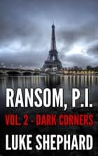 Ransom, P.I. ( Volume Two - Dark Corners) ebook by Luke Shephard