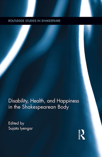 Disability, Health, and Happiness in the Shakespearean Body ebook by