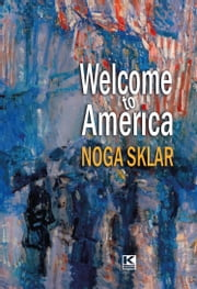 Welcome to America ebook by Sklar, Noga