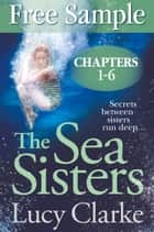 Free Sampler of The Sea Sisters (Chapters 1–6) ebook by Lucy Clarke