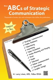 More ABCs of Strategic Communication: Thousands of terms, tips and techniques that define the professions ebook by Litwin, APR Fellow PRSA