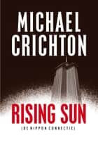 Rising Sun - (De Nippon connectie) ebook by Michael Crichton, Frans Bruning, Joyce Bruning