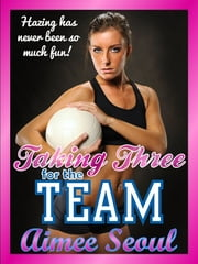 Taking Three for the Team ebook by Aimee Seoul