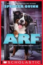 Arf: A Bowser and Birdie Novel ebook by Spencer Quinn